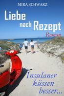 Mira Schwarz: Liebe nach Rezept - Insulaner küssen besser ★★★★