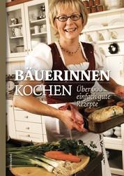 Bäuerinnen kochen - Über 600 einfach gute Rezepte