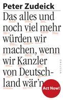 Peter Zudeick: Das alles und noch viel mehr würden wir machen, wenn wir Kanzler von Deutschland wär'n ★★★