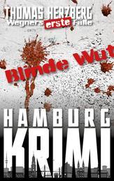 Blinde Wut (Wegners erste Fälle) - Hamburg Krimi