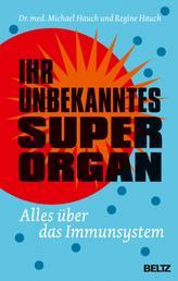 Ihr unbekanntes Superorgan - Alles über das Immunsystem