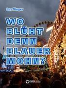 Jan Flieger: Wo blüht denn blauer Mohn?