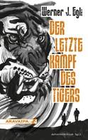 Werner J. Egli: Der letzte Kampf des Tigers ★★★★★