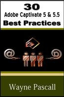 Wayne Pascall: 30 Adobe Captivate 5 & 5.5 Best Practices