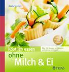 Beate Müller: Köstlich essen ohne Milch & Ei
