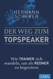 Der Weg zum Topspeaker - Wie Trainer sich wandeln, um als Redner zu begeistern