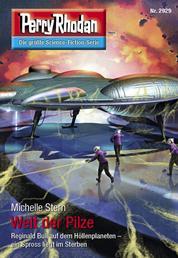 """Perry Rhodan 2929: Welt der Pilze - Perry Rhodan-Zyklus """"Genesis"""""""