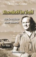Roswitha Gruber: Rosenkohl im Trabi - Die Geschichte einer Bäuerin ★★★★★