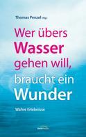Thomas Penzel: Wer übers Wasser gehen will, braucht ein Wunder ★★★★★