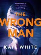 Kate White: The Wrong Man