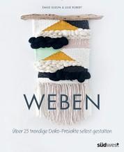 Weben - Über 25 trendige Deko-Projekte selbst gestalten