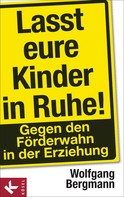 Wolfgang Bergmann: Lasst eure Kinder in Ruhe! ★★★★