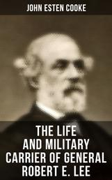 The Life and Military Carrier of General Robert E. Lee - Lee's Early Life, Military Carrier (Battles of the Chickahominy, Manassas, Chancellorsville & Gettysburg), Lee's Last Campaigns and Last Days, the Funeral & Tributes to General Lee