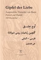 Ali Ghazanfari: Gipfel der Liebe. Ausgewählte Vierzeiler von Rumi in Persisch und Deutsch