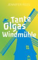 Jennifer Rees: Tante Olgas Windmühle