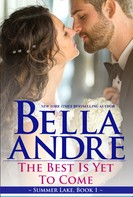 Bella Andre: The Best Is Yet To Come: New York Sullivans spinoff (Summer Lake 1) ★★★★