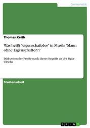 """Was heißt """"eigenschaftslos"""" in Musils """"Mann ohne Eigenschaften""""? - Diskussion der Problematik dieses Begriffs an der Figur Ulrichs"""