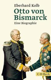 Otto von Bismarck - Eine Biographie