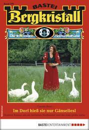 Bergkristall 299 - Heimatroman - Im Dorf hieß sie nur Gänseliesl