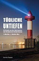 Tödliche Untiefen - 20 Krimis an der Unterweser von Bremen bis Bremerhaven