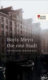 Die rote Stadt - Ein historischer Kriminalroman