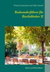 Radwanderführer für Bierliebhaber II - - Bayern und Deutschland -
