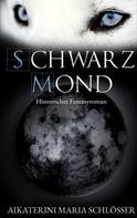 Aikaterini Maria Schlösser: Schwarzmond