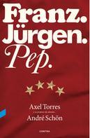 Axel Torres Xirau: Franz. Jürgen. Pep.