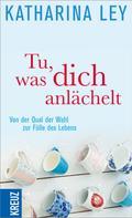 Katharina Ley: Tu, was dich anlächelt ★★★★★