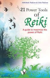 21 Power Tools of Reiki - A guide to maximise the power of reiki