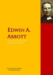 The Collected Works of Edwin A. Abbott - The Complete Works PergamonMedia