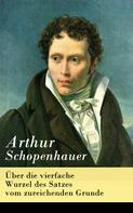 Arthur Schopenhauer: Über die vierfache Wurzel des Satzes vom zureichenden Grunde