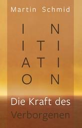 Initiation - Die Kraft des Verborgenen