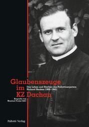 Glaubenszeuge im KZ Dachau - Das Leben und Sterben des Pallottinerpaters Richard Henkes (1900-1945)