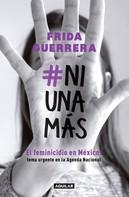 Frida Guerrera: #NiUnaMás