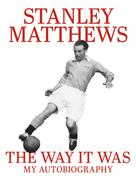 Stanley Matthews: The Way It Was