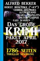 Alfred Bekker: Das große Krimi Paket April 2017 - 1786 Seiten Thriller Spannung