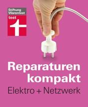Reparaturen kompakt - Elektro + Netzwerk - Steckdose legen, Stromleitung reparieren, Wohnung vernetzen ...