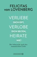 Felicitas von Lovenberg: Verliebe dich oft, verlobe dich selten, heirate nie? ★★