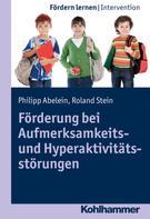 Philipp Abelein: Förderung bei Aufmerksamkeits- und Hyperaktivitätsstörungen