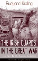Rudyard Kipling: The Irish Guards in the Great War: The First & The Second Battalion (Volume 1&2 - Complete Edition)