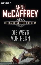 Die Weyr von Pern - Die Drachenreiter von Pern, Band 11 - Roman