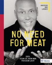 No need for meat - Oder: Vegan ist, wenn man trotzdem lacht