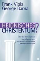 Frank Viola: Heidnisches Christentum? ★★★★