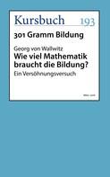Georg von Wallwitz: Wie viel Mathematik braucht die Bildung?