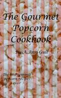 A. Ann Gull: The Gourmet Popcorn Cookbook