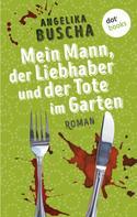 Angelika Buscha: Mein Mann, der Liebhaber und der Tote im Garten ★★★★