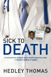 Sick to Death - A manipulative surgeon and a health system in crisis - a disaster waiting to happen