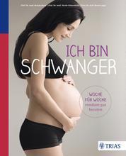 Ich bin schwanger - Woche für Woche rundum gut beraten
