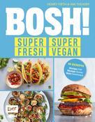 Henry Firth: BOSH! super fresh – super vegan. Weniger Fett, weniger Zucker, mehr Geschmack ★★★★★